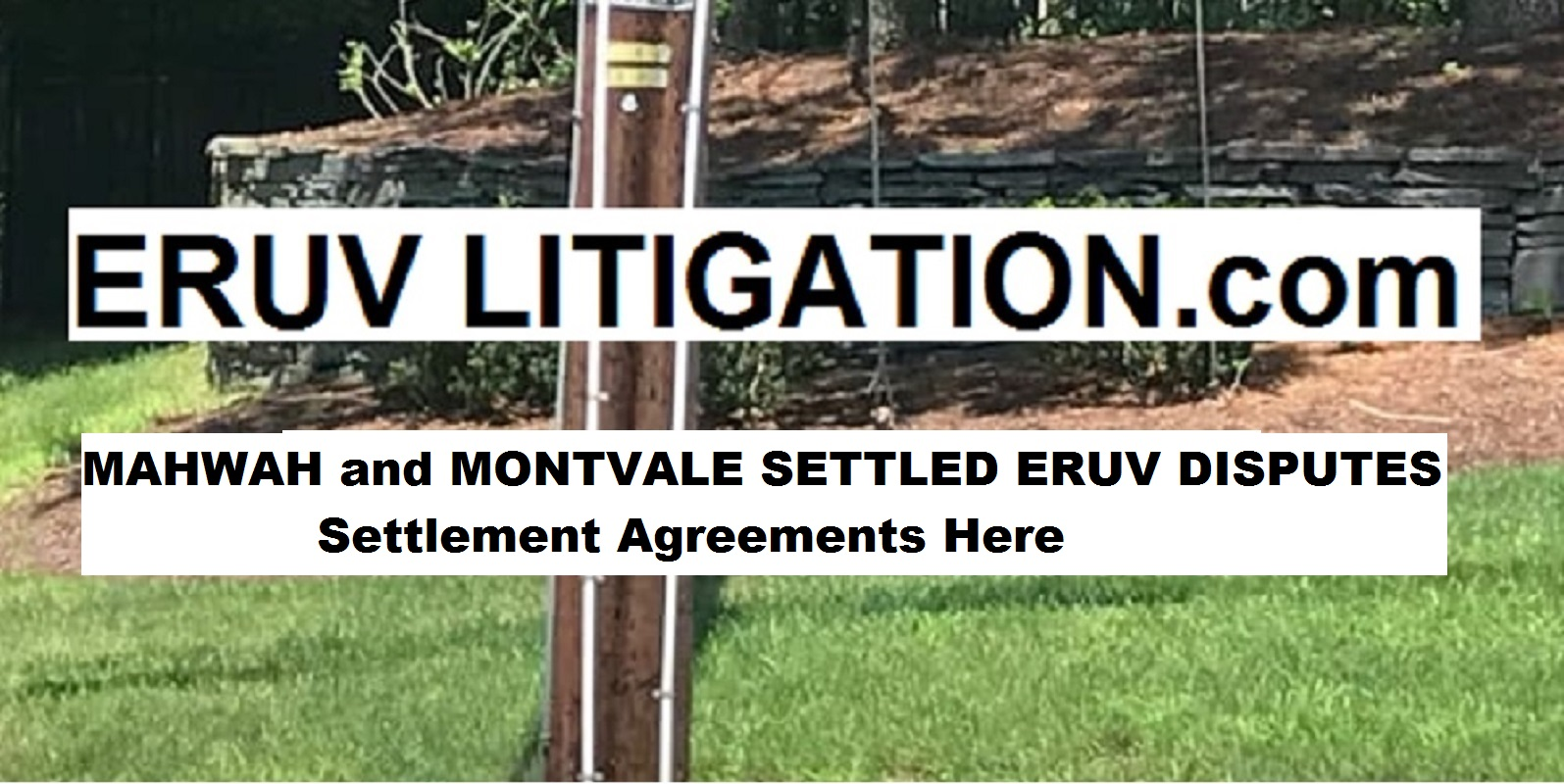 Click here to see the Eruv Litigation Blog.                                                                                                                                              This site tracks current and prior eruv litigation as well as provides timely information to the public.